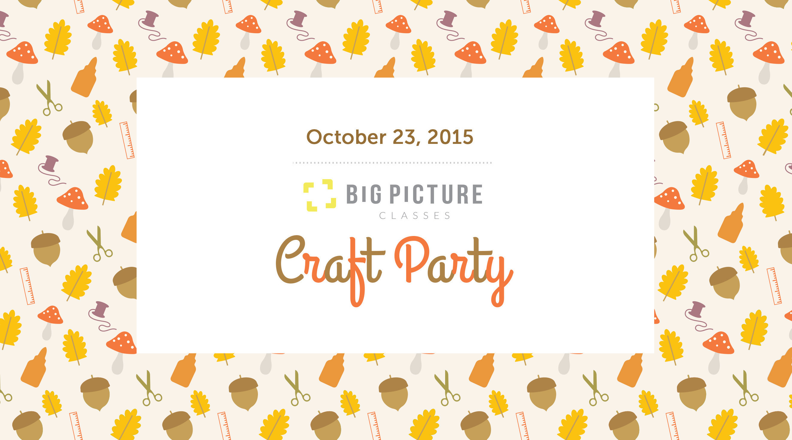 Picture 1 of Craft Party | Fall 2015 at Big Picture Classes